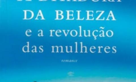 Resenha: A ditadura da beleza e a revolução das mulheres - Augusto Cury