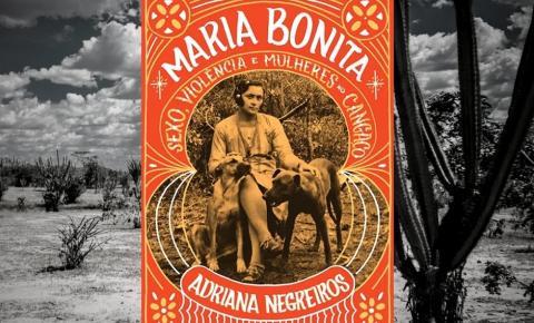 Maria Bonita-Sexo, Violência e Mulheres no cangaço, de Adriana Negreiros