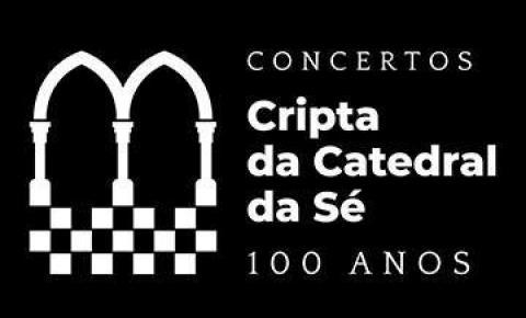 Cripta da Catedral da Sé comemora 100 anos em série de concertos
