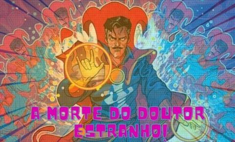 Doutor Estranho | Marvel anuncia a morte do Mago Supremo nos quadrinhos