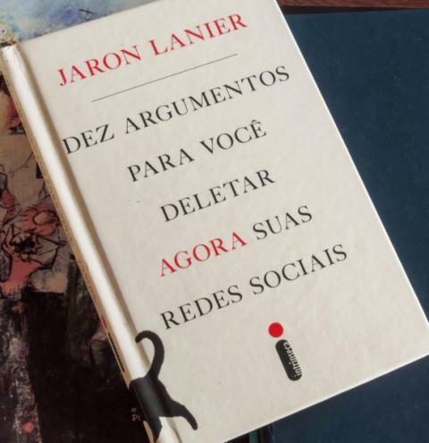 """Resenha do livro """"Dez argumentos para você deletar agora suas redes sociais"""", de Jaron Lanier"""